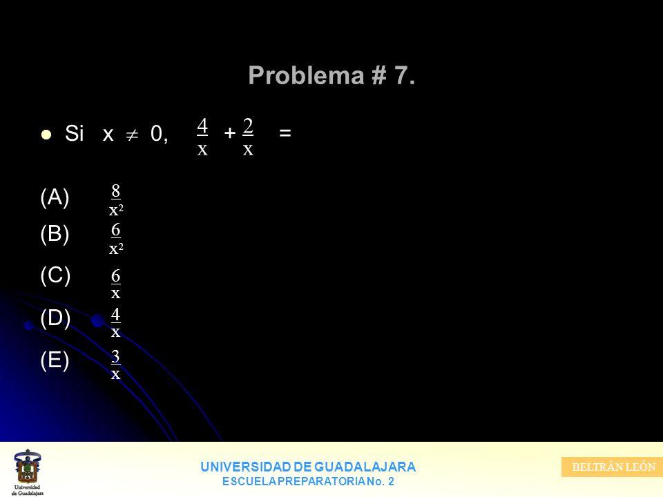 Problema # 7. 4 x 2 Si x  0, + = (A) (B) (C) (D) (E) 8 x2 6 x2 6 x 4