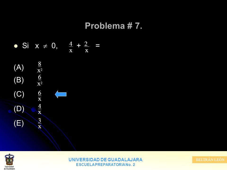 Problema # 7. Si x  0, + = (A) (B) (C) (D) (E) 4 x 2 x 8 x2 6 x2 6 x
