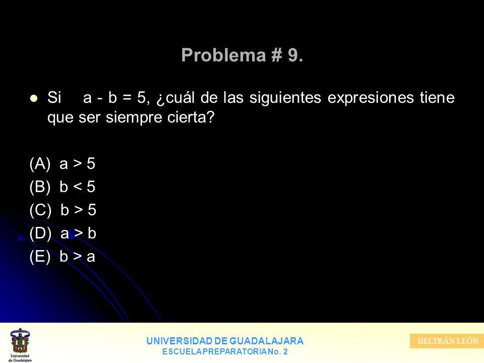 Problema # 9. Si a - b = 5, ¿cuál de las siguientes expresiones tiene que ser siempre cierta (A) a > 5.