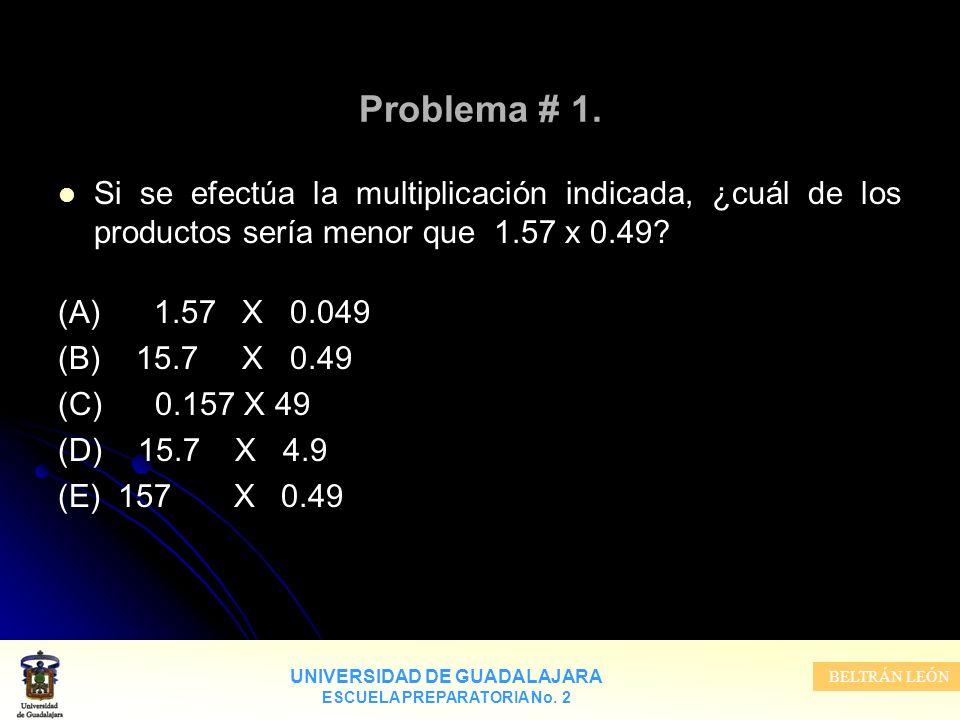Problema # 1. Si se efectúa la multiplicación indicada, ¿cuál de los productos sería menor que 1.57 x 0.49
