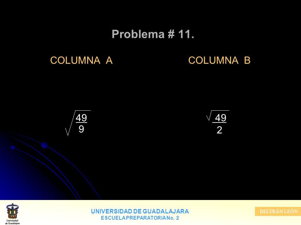 Problema # 11. COLUMNA A 49 9 COLUMNA B 49 2