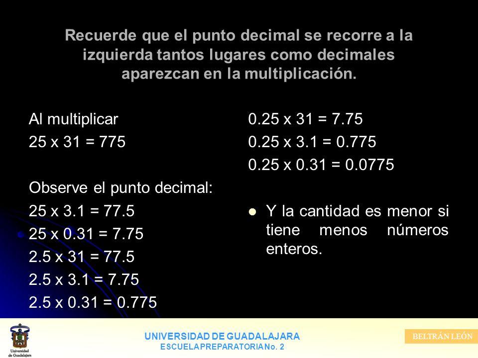 Recuerde que el punto decimal se recorre a la izquierda tantos lugares como decimales aparezcan en la multiplicación.