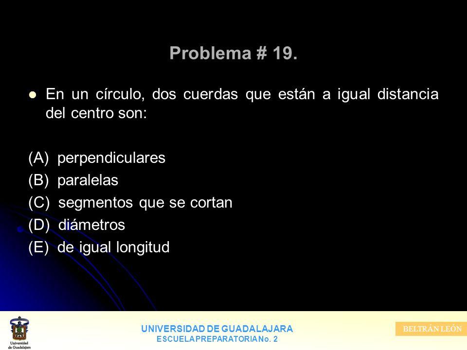 Problema # 19. En un círculo, dos cuerdas que están a igual distancia del centro son: (A) perpendiculares.