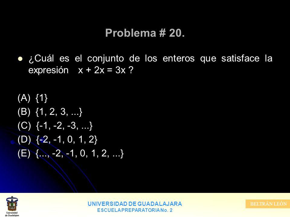 Problema # 20. ¿Cuál es el conjunto de los enteros que satisface la expresión x + 2x = 3x (A) {1}