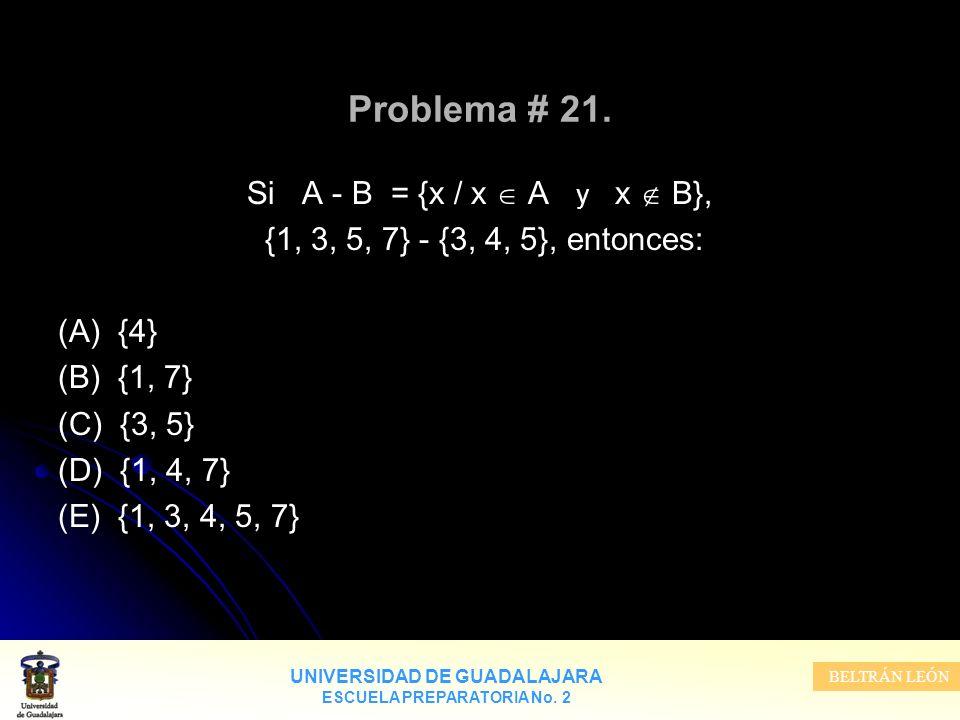 Problema # 21. Si A - B = {x / x  A y x  B},