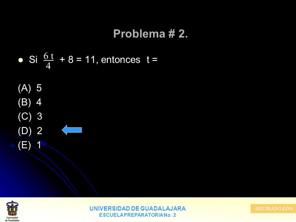 Problema # 2. 6 t Si + 8 = 11, entonces t = 4 (A) 5 (B) 4 (C) 3 (D) 2