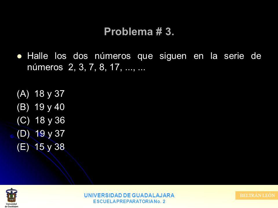 Problema # 3. Halle los dos números que siguen en la serie de números 2, 3, 7, 8, 17, ..., ... (A) 18 y 37.