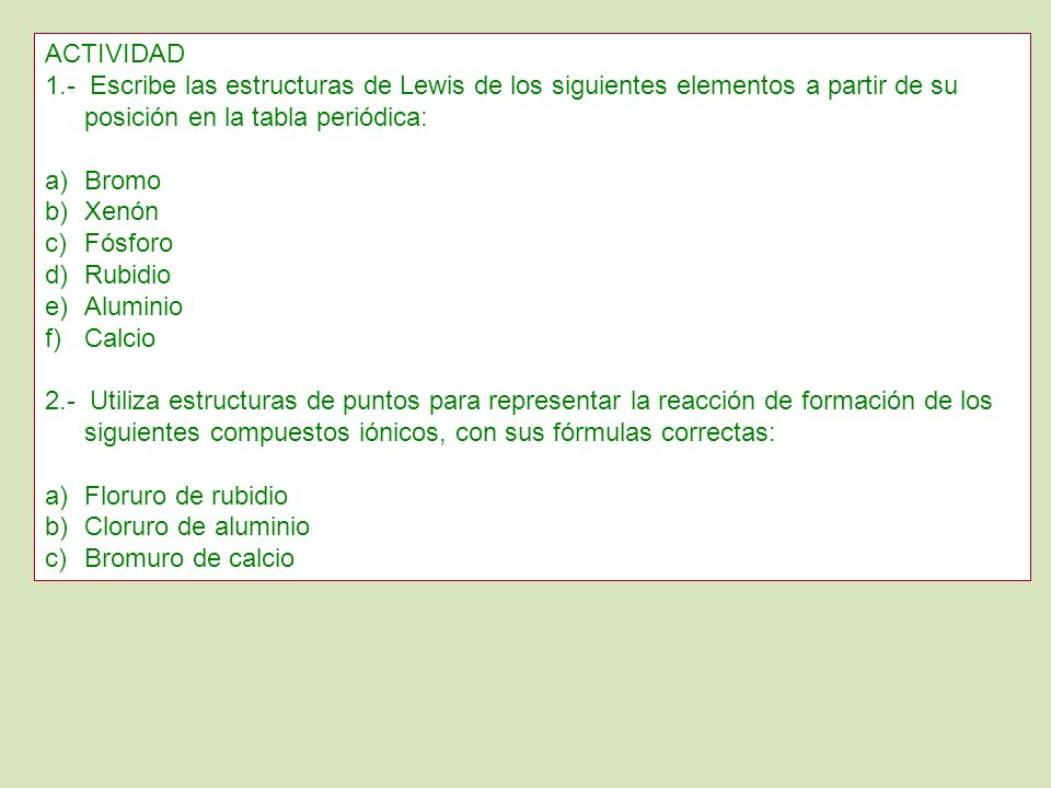 ACTIVIDAD 1.- Escribe las estructuras de Lewis de los siguientes elementos a partir de su posición en la tabla periódica: