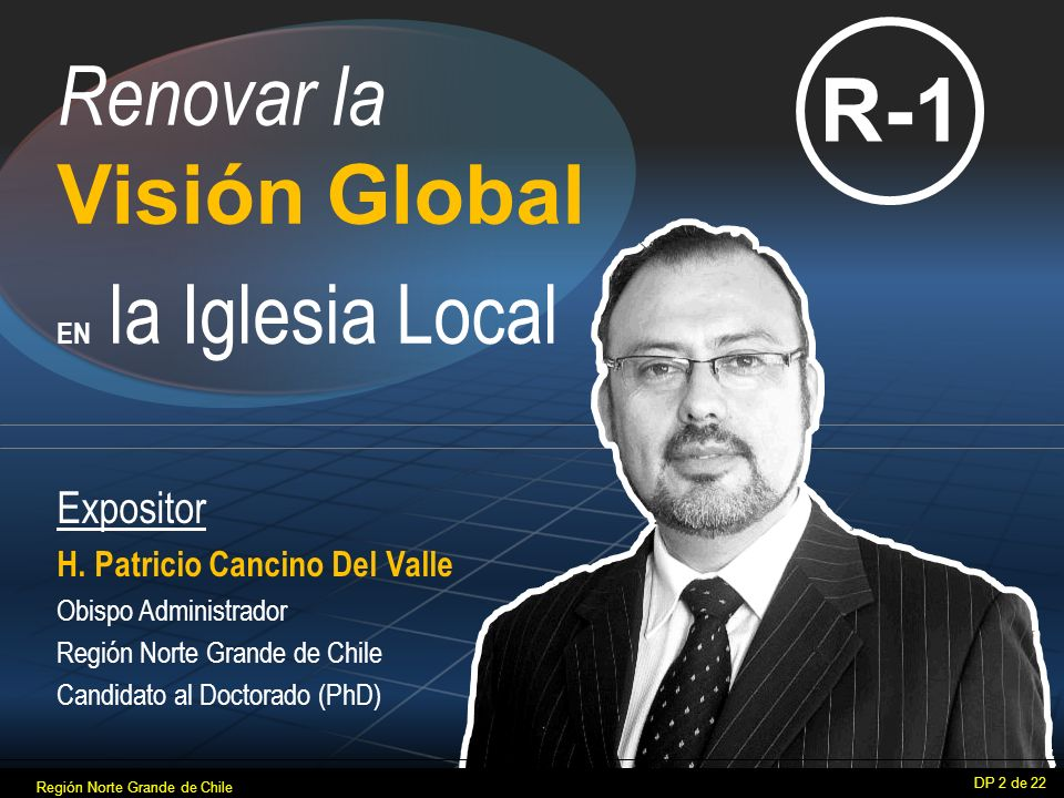R-1 Renovar la Visión Global Expositor H. Patricio Cancino Del Valle