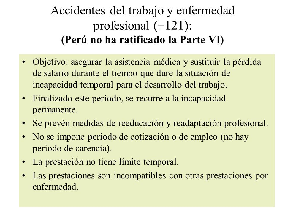 Accidentes del trabajo y enfermedad profesional (+121): (Perú no ha ratificado la Parte VI)