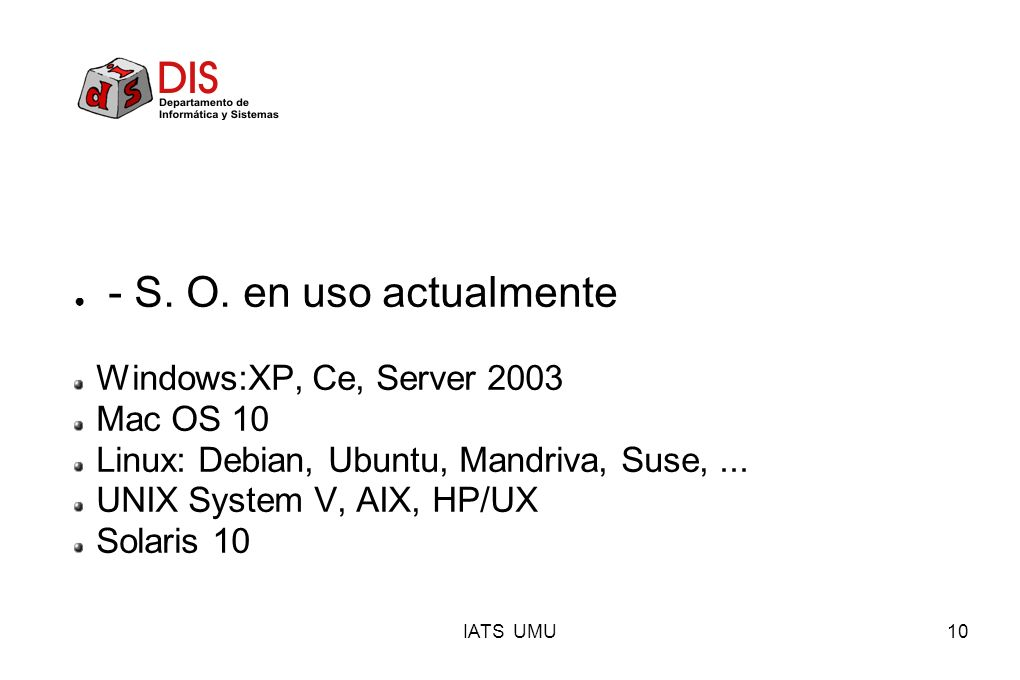 - S. O. en uso actualmente Windows:XP, Ce, Server 2003 Mac OS 10