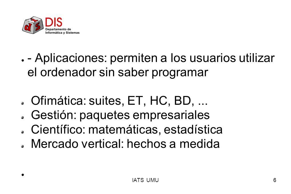 Ofimática: suites, ET, HC, BD, ... Gestión: paquetes empresariales