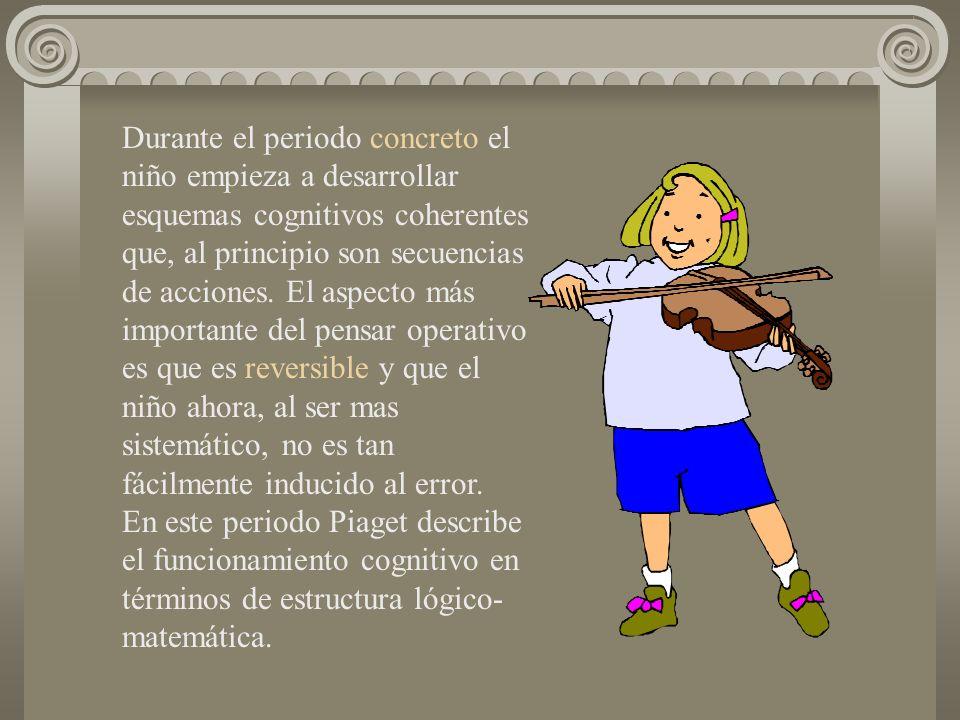 Durante el periodo concreto el niño empieza a desarrollar esquemas cognitivos coherentes que, al principio son secuencias de acciones.