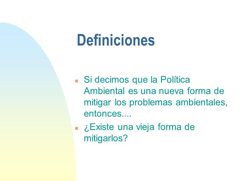Definiciones Si decimos que la Política Ambiental es una nueva forma de mitigar los problemas ambientales, entonces....