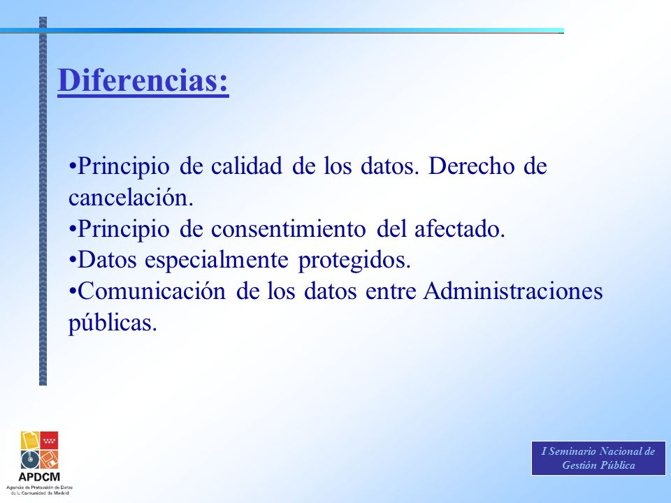 Diferencias: Principio de calidad de los datos. Derecho de cancelación. Principio de consentimiento del afectado.