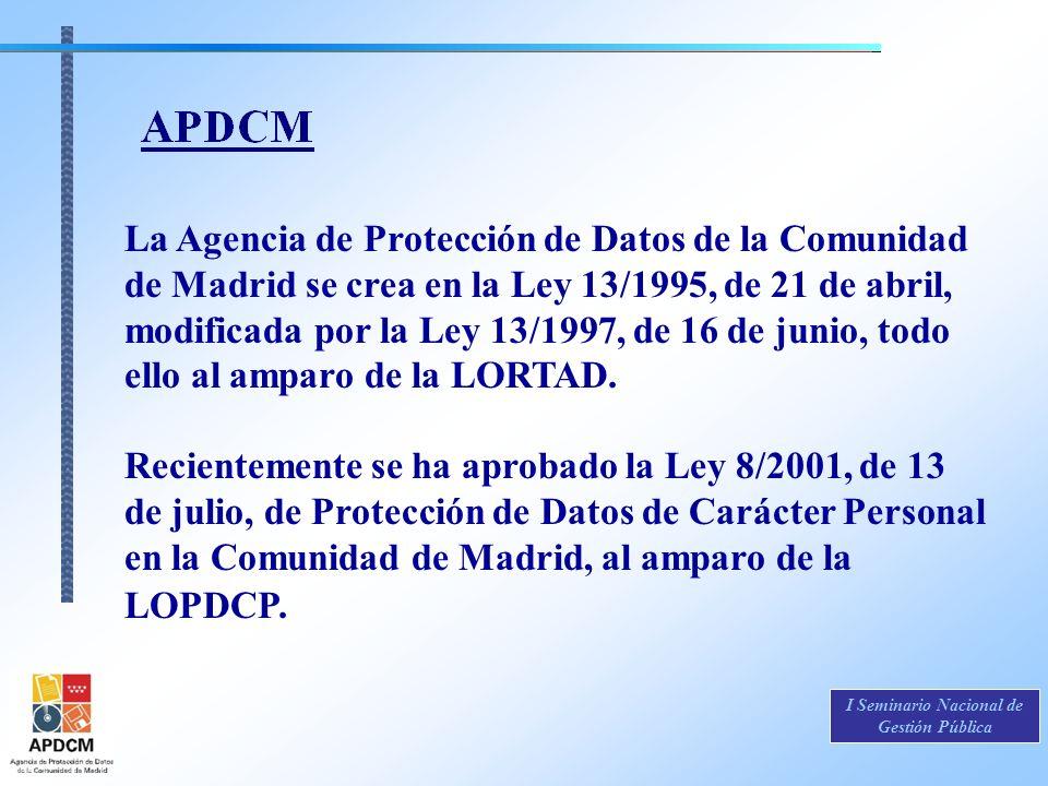 La Agencia de Protección de Datos de la Comunidad de Madrid se crea en la Ley 13/1995, de 21 de abril, modificada por la Ley 13/1997, de 16 de junio, todo ello al amparo de la LORTAD.