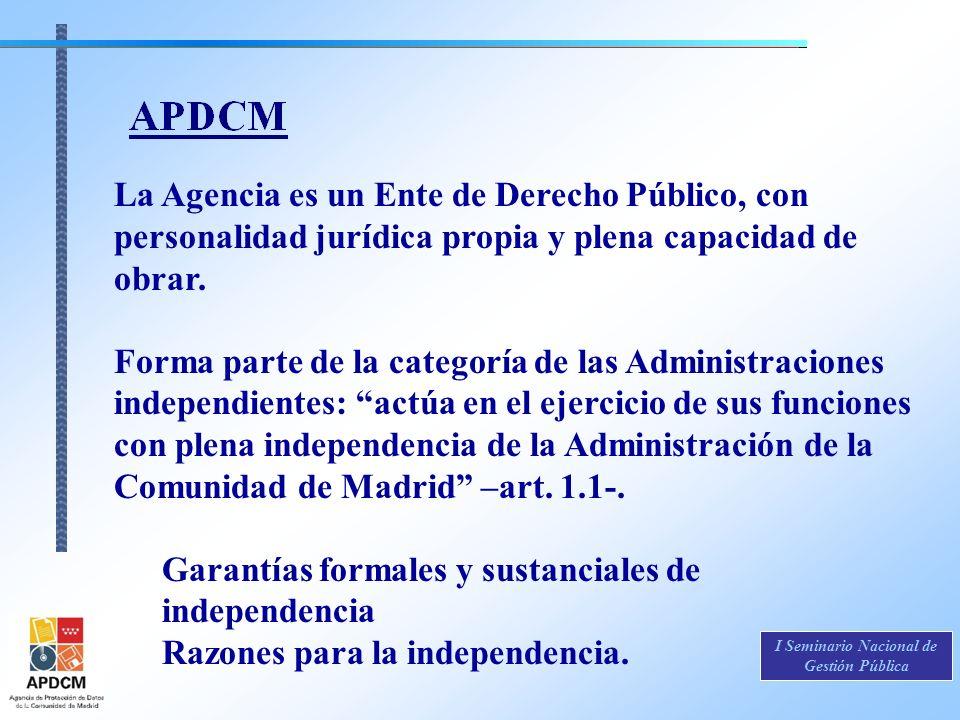 La Agencia es un Ente de Derecho Público, con personalidad jurídica propia y plena capacidad de obrar.