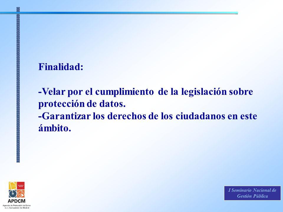 Finalidad: -Velar por el cumplimiento de la legislación sobre protección de datos.