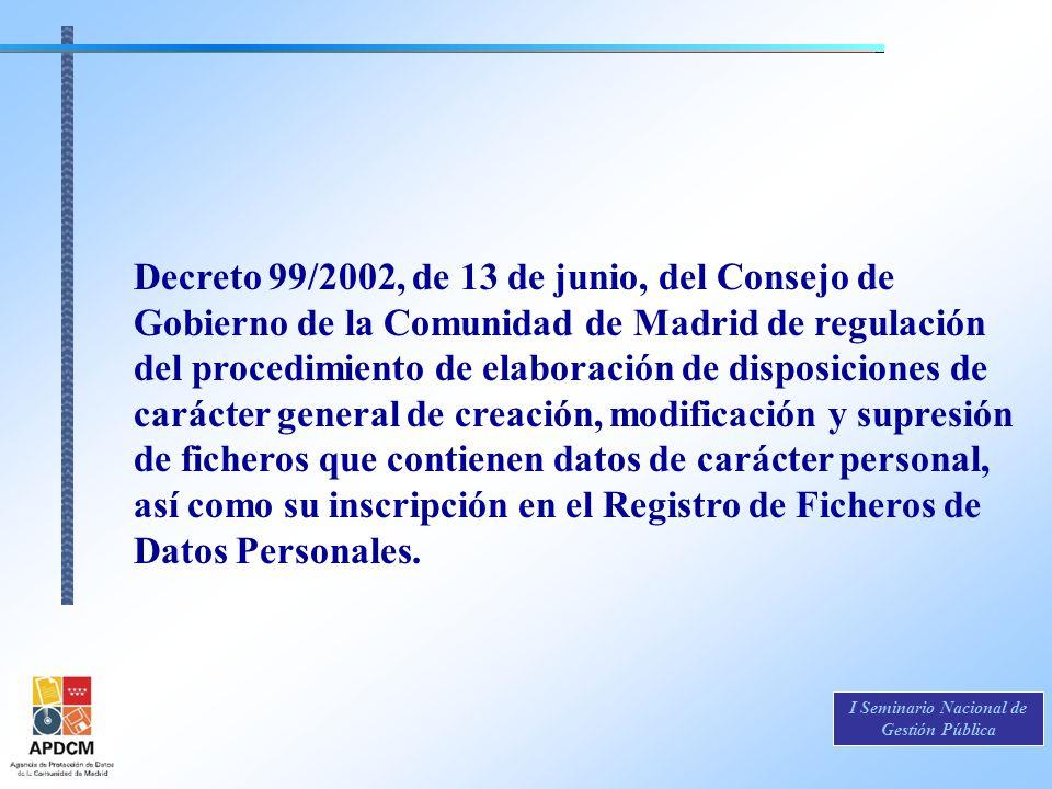 Decreto 99/2002, de 13 de junio, del Consejo de Gobierno de la Comunidad de Madrid de regulación del procedimiento de elaboración de disposiciones de carácter general de creación, modificación y supresión de ficheros que contienen datos de carácter personal, así como su inscripción en el Registro de Ficheros de Datos Personales.
