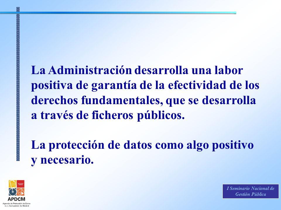 La Administración desarrolla una labor positiva de garantía de la efectividad de los derechos fundamentales, que se desarrolla a través de ficheros públicos.
