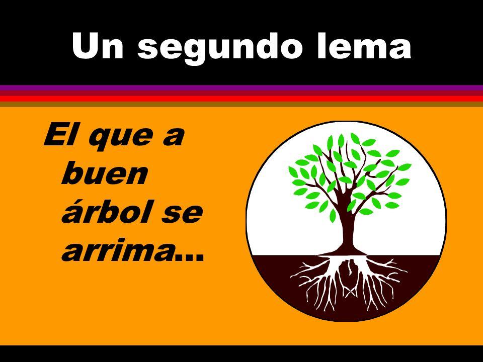 Un segundo lema El que a buen árbol se arrima...