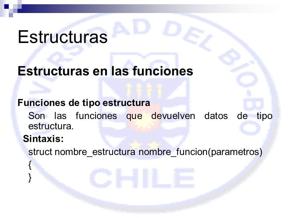 Estructuras Estructuras en las funciones Funciones de tipo estructura