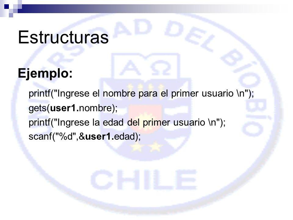 Estructuras Ejemplo: printf( Ingrese el nombre para el primer usuario \n ); gets(user1.nombre); printf( Ingrese la edad del primer usuario \n );