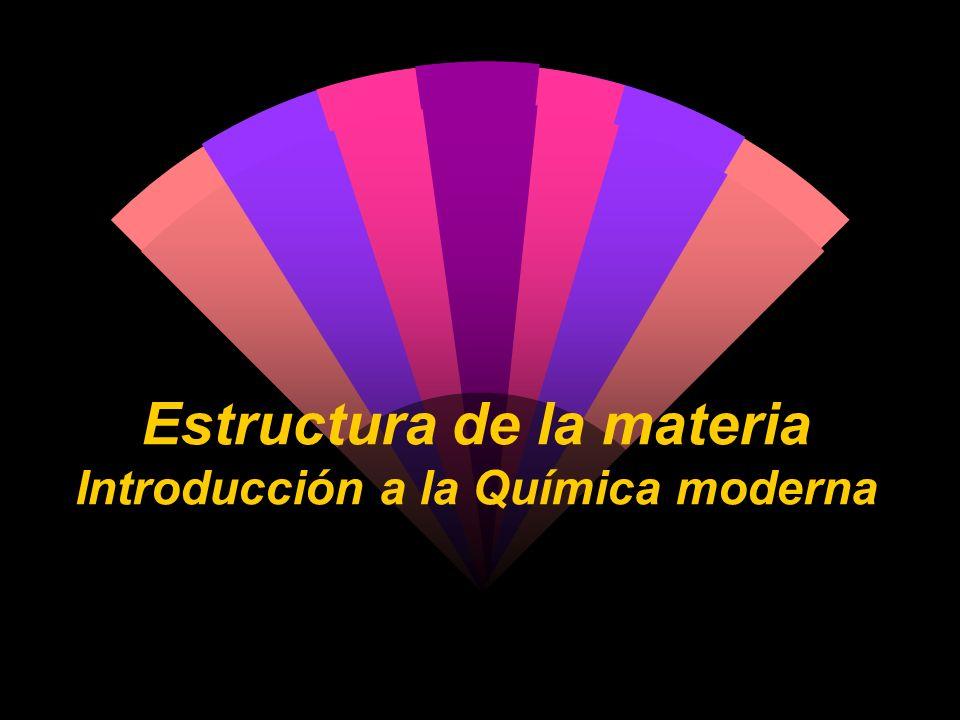 Estructura de la materia Introducción a la Química moderna