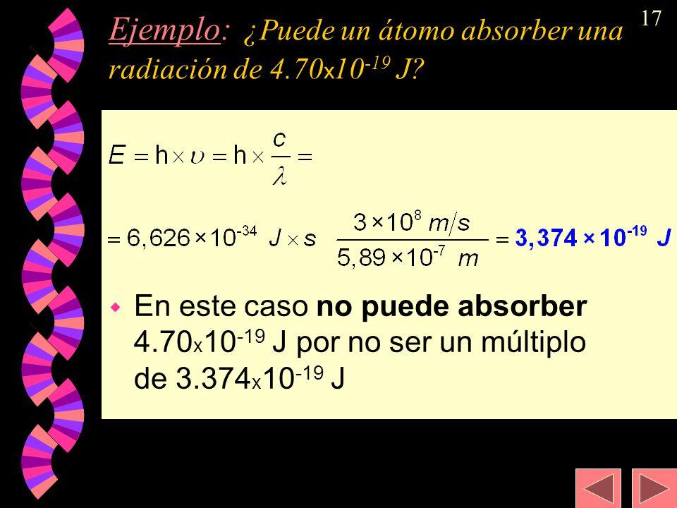 Ejemplo: ¿Puede un átomo absorber una radiación de 4.70x10-19 J
