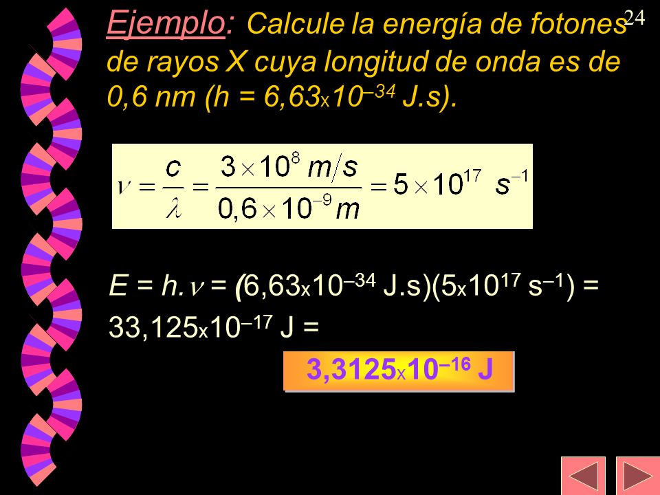 Ejemplo: Calcule la energía de fotones de rayos X cuya longitud de onda es de 0,6 nm (h = 6,63x10–34 J.s).
