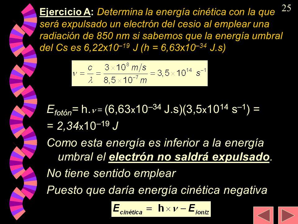 Efotón= h. = (6,63x10–34 J.s)(3,5x1014 s–1) = = 2,34x10–19 J