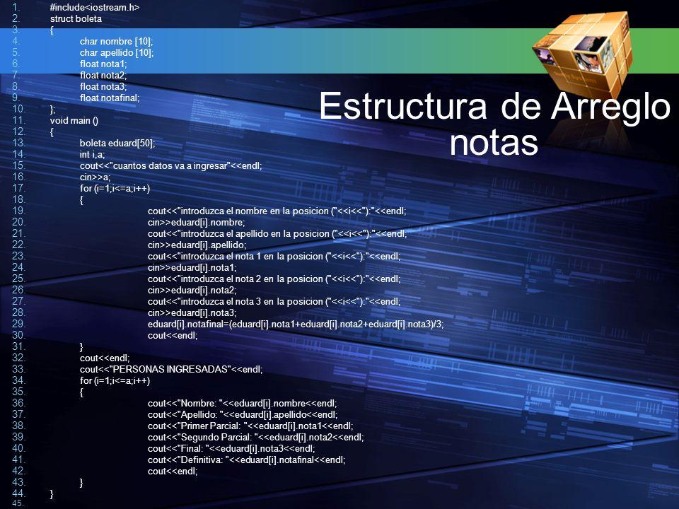 Estructura de Arreglo notas #include<iostream.h> struct boleta {