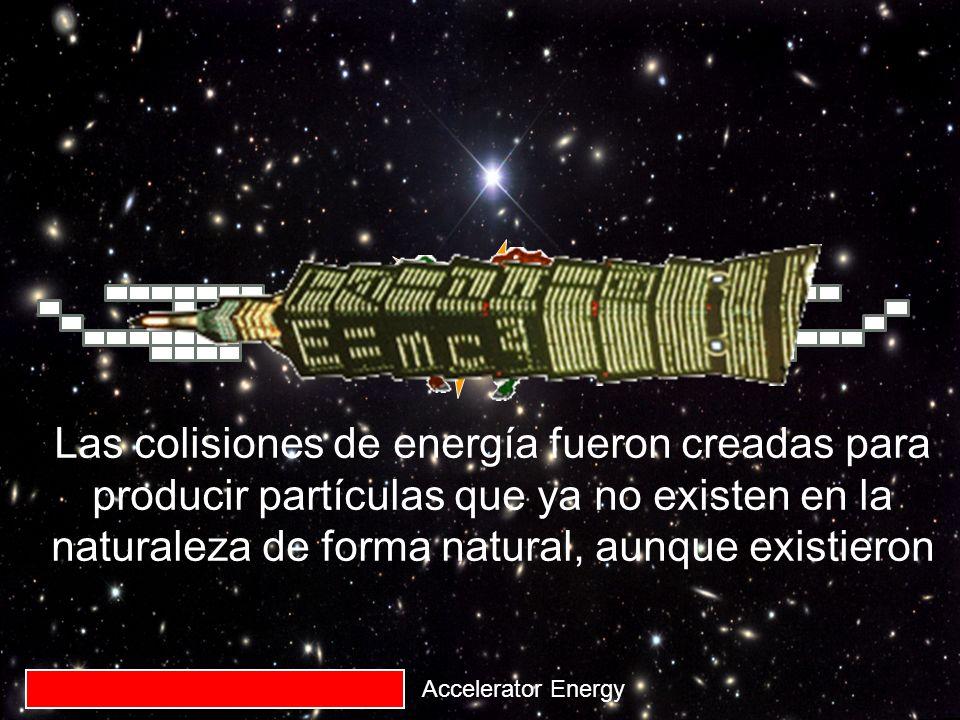 Las colisiones de energía fueron creadas para producir partículas que ya no existen en la naturaleza de forma natural, aunque existieron