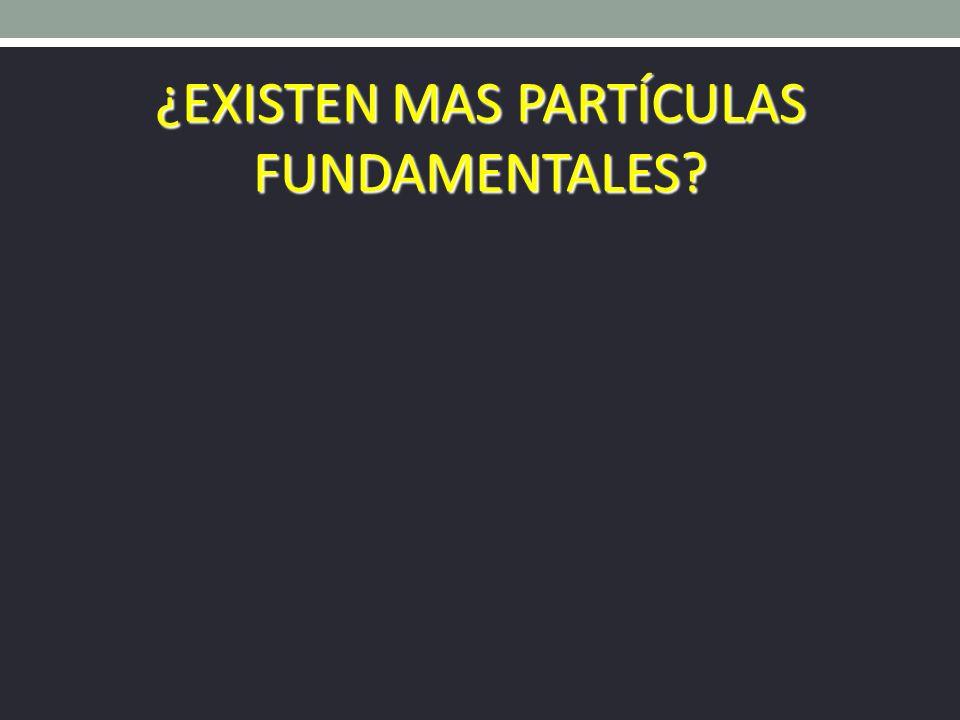 ¿EXISTEN MAS PARTÍCULAS FUNDAMENTALES