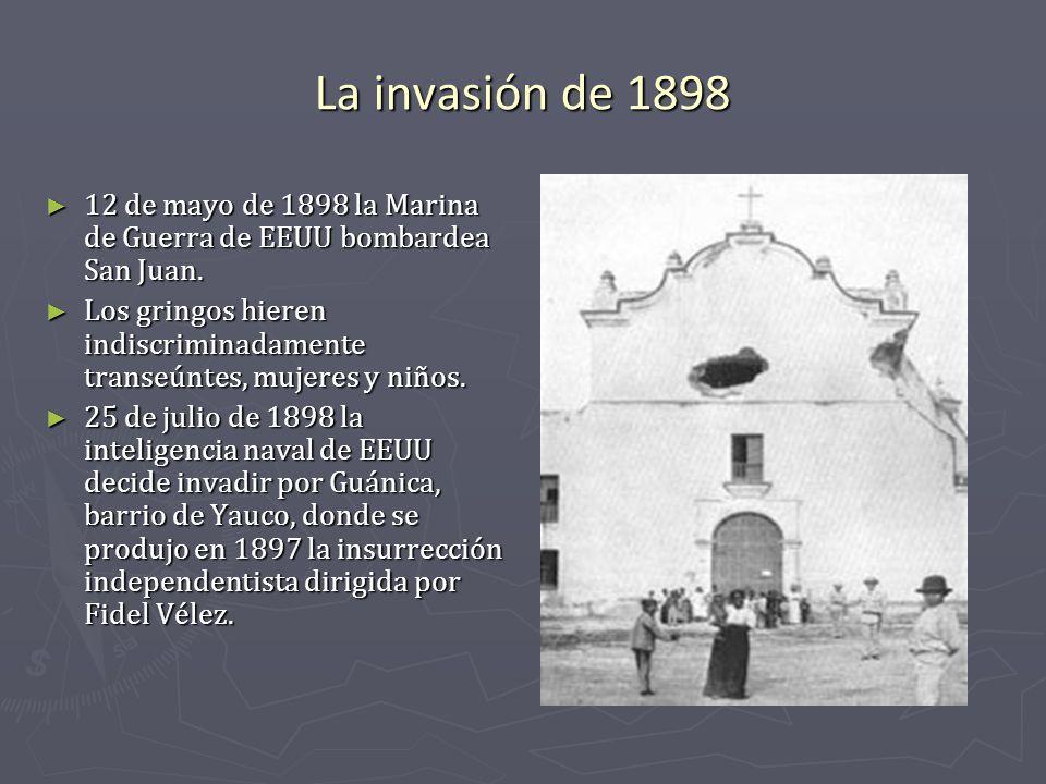 La invasión de 1898 12 de mayo de 1898 la Marina de Guerra de EEUU bombardea San Juan.