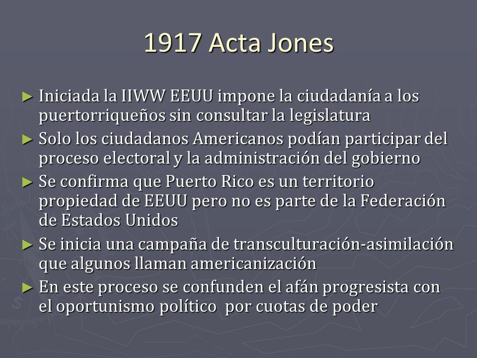1917 Acta Jones Iniciada la IIWW EEUU impone la ciudadanía a los puertorriqueños sin consultar la legislatura.