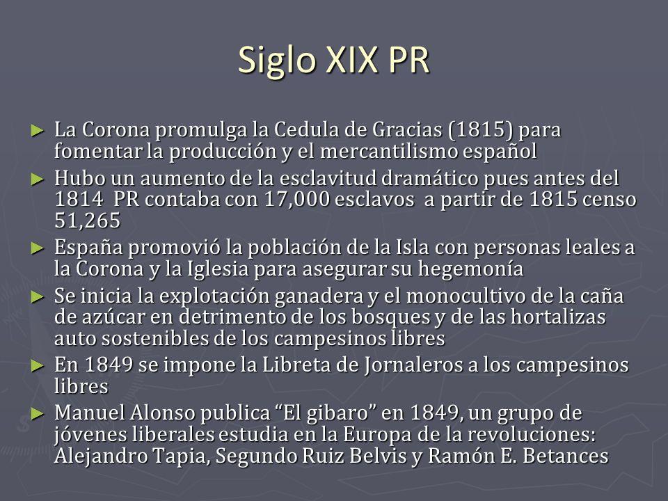 Siglo XIX PR La Corona promulga la Cedula de Gracias (1815) para fomentar la producción y el mercantilismo español.