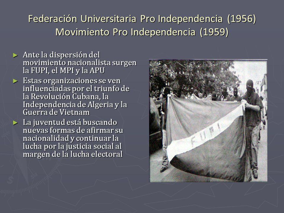 Federación Universitaria Pro Independencia (1956) Movimiento Pro Independencia (1959)