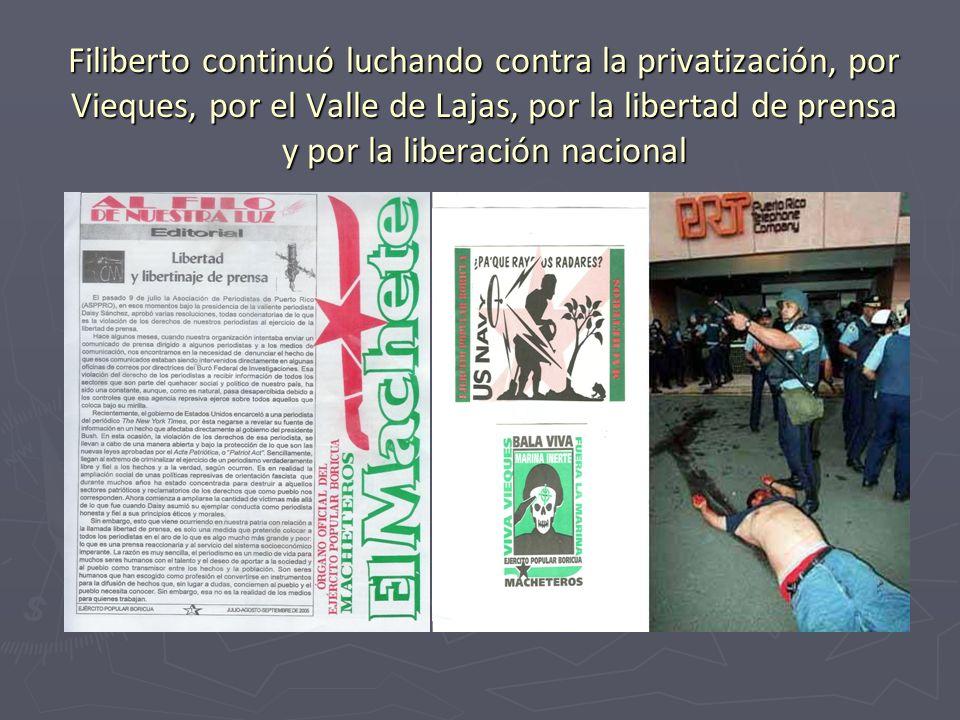 Filiberto continuó luchando contra la privatización, por Vieques, por el Valle de Lajas, por la libertad de prensa y por la liberación nacional
