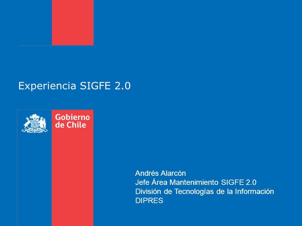 Experiencia SIGFE 2.0 Andrés Alarcón Jefe Área Mantenimiento SIGFE 2.0