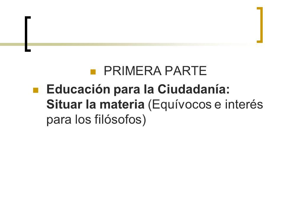 PRIMERA PARTE Educación para la Ciudadanía: Situar la materia (Equívocos e interés para los filósofos)