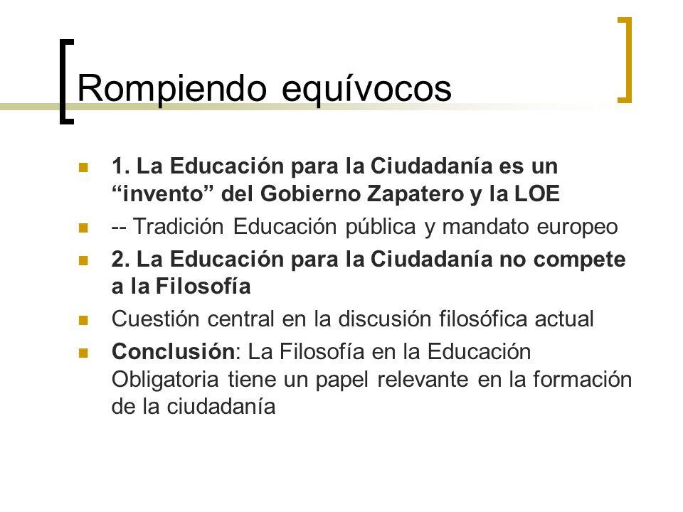 Rompiendo equívocos 1. La Educación para la Ciudadanía es un invento del Gobierno Zapatero y la LOE.