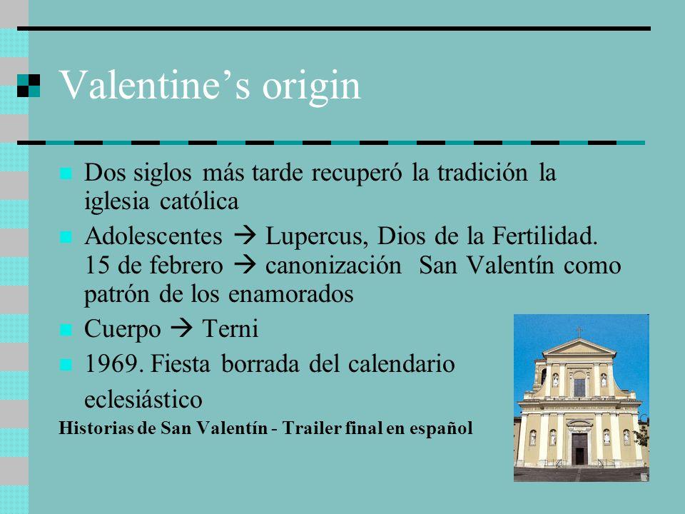Valentine's origin Dos siglos más tarde recuperó la tradición la iglesia católica.