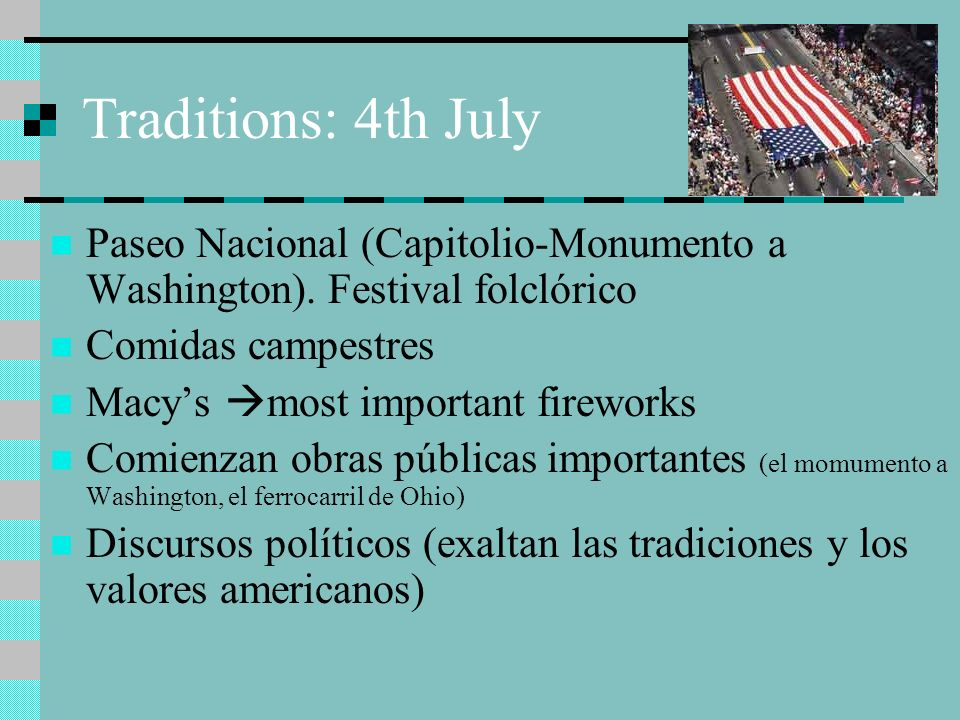 Traditions: 4th July Paseo Nacional (Capitolio-Monumento a Washington). Festival folclórico. Comidas campestres.