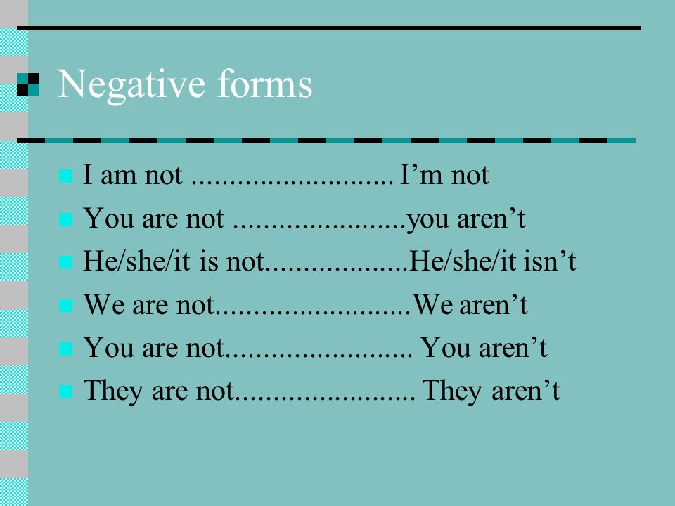 Negative forms I am not ........................... I'm not