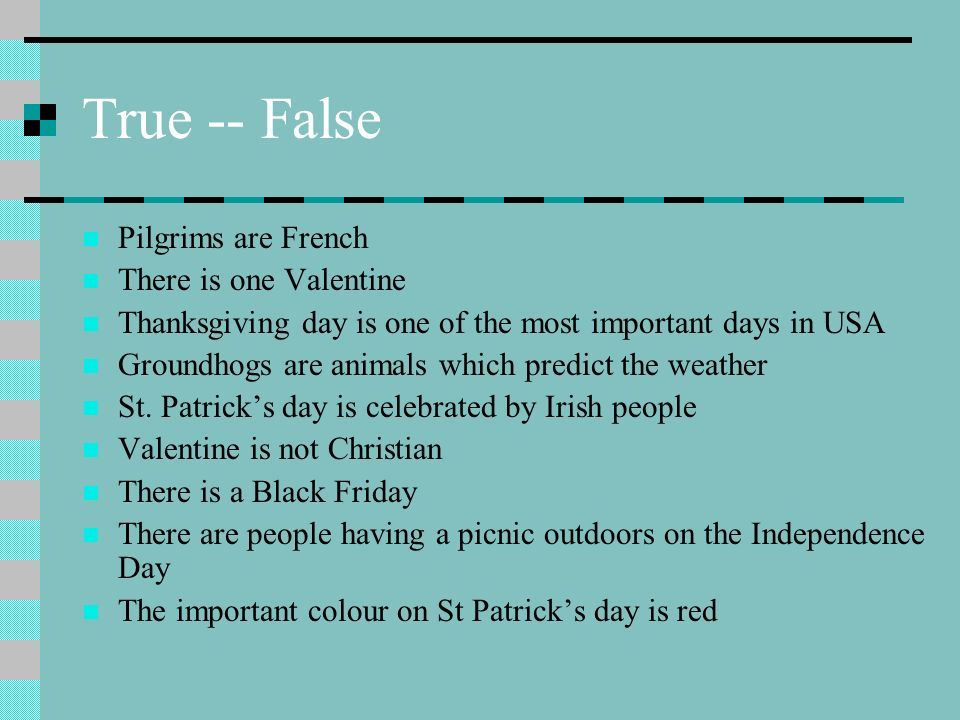 True -- False Pilgrims are French There is one Valentine