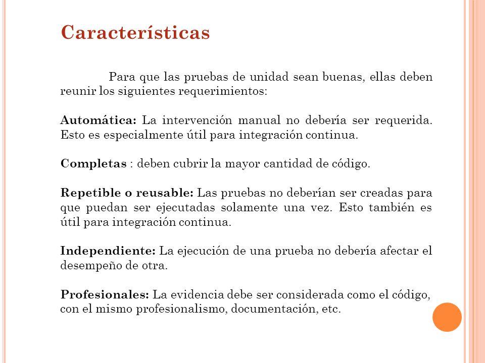 Características Para que las pruebas de unidad sean buenas, ellas deben reunir los siguientes requerimientos: