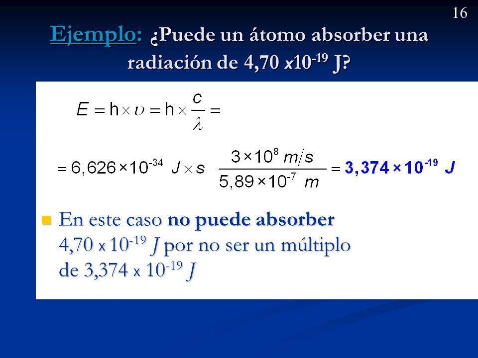 Ejemplo: ¿Puede un átomo absorber una radiación de 4,70 x10-19 J