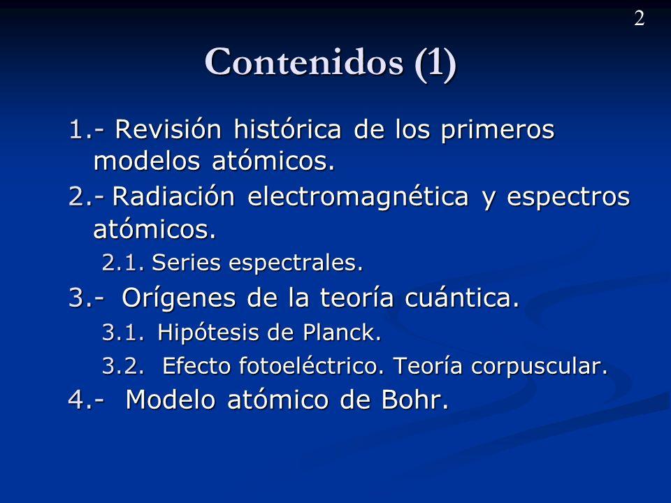 Contenidos (1) 1.- Revisión histórica de los primeros modelos atómicos. 2.- Radiación electromagnética y espectros atómicos.