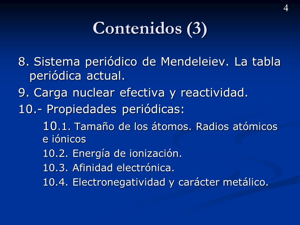 Contenidos (3) 8. Sistema periódico de Mendeleiev. La tabla periódica actual. 9. Carga nuclear efectiva y reactividad.